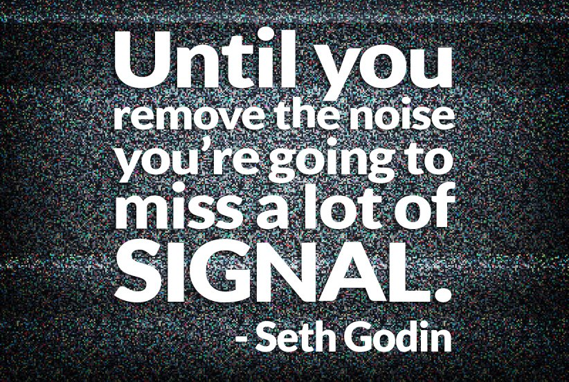 Until you remove the noise you're going to miss a lot of signal.
